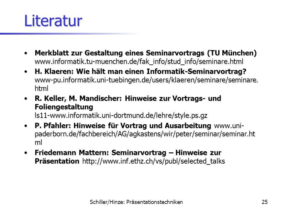 Schiller/Hinze: Präsentationstechniken24 Vielen Dank für die Aufmerksamkeit! Kontakt: Jochen Schiller schiller@inf.fu-berlin.de Annika Hinze hinze@inf