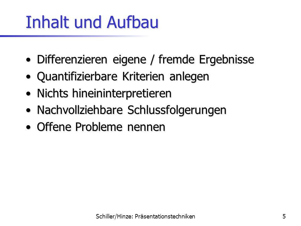 Schiller/Hinze: Präsentationstechniken4 Inhalt und Aufbau Thema/Aussage des Vortrags klärenThema/Aussage des Vortrags klären –Was ist das Problem? –Wa