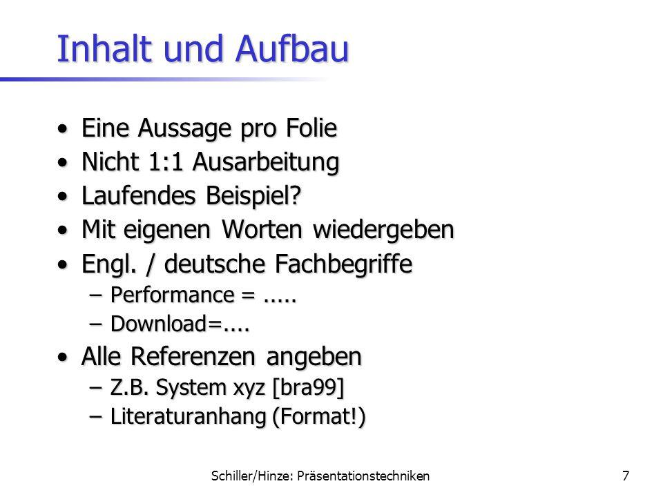 Schiller/Hinze: Präsentationstechniken6 Inhalt und Aufbau Zielgruppe beachtenZielgruppe beachten –Was kann (nicht) vorausgesetzt werden? –Zuhörer moti