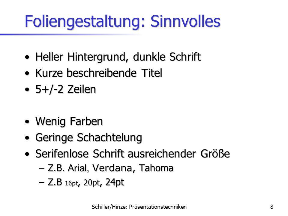 Schiller/Hinze: Präsentationstechniken7 Inhalt und Aufbau Eine Aussage pro FolieEine Aussage pro Folie Nicht 1:1 AusarbeitungNicht 1:1 Ausarbeitung La