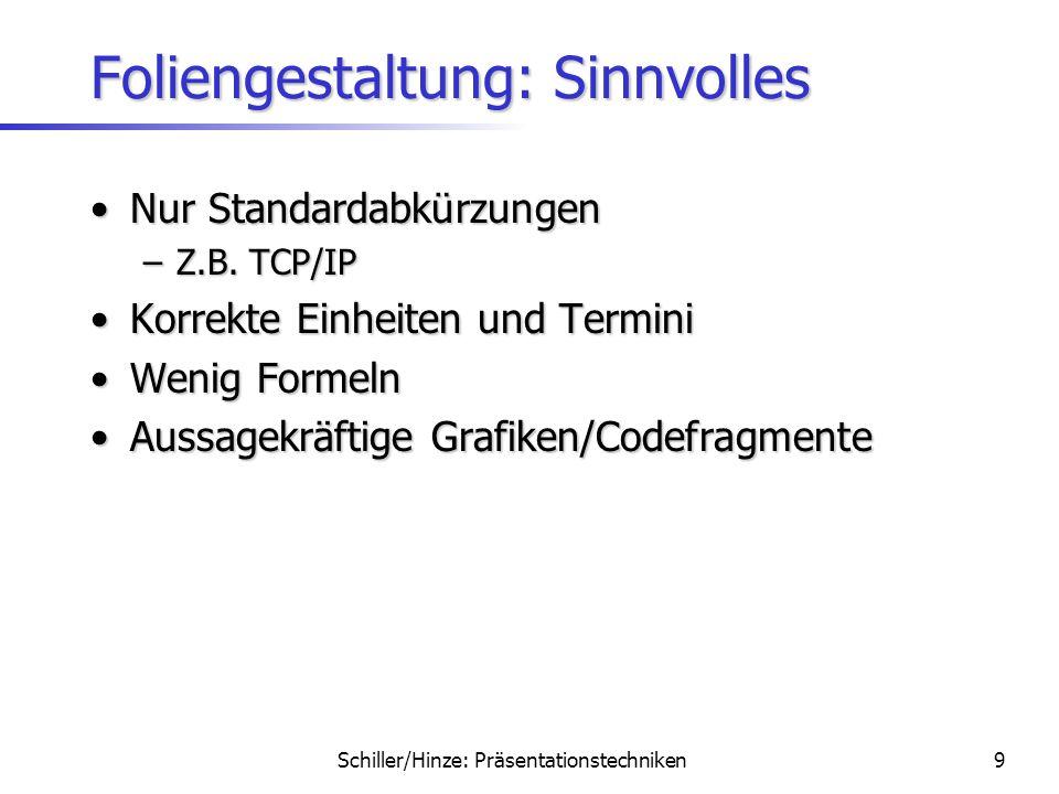 Schiller/Hinze: Präsentationstechniken8 Foliengestaltung: Sinnvolles Heller Hintergrund, dunkle SchriftHeller Hintergrund, dunkle Schrift Kurze beschr