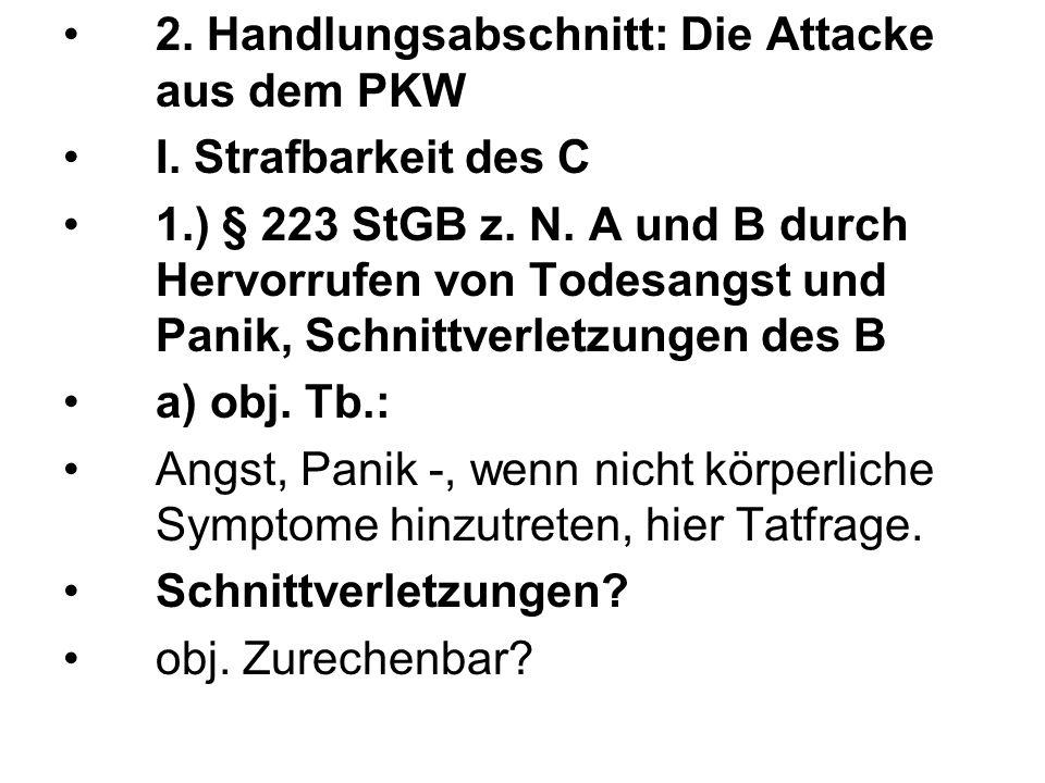 2. Handlungsabschnitt: Die Attacke aus dem PKW I. Strafbarkeit des C 1.) § 223 StGB z. N. A und B durch Hervorrufen von Todesangst und Panik, Schnittv