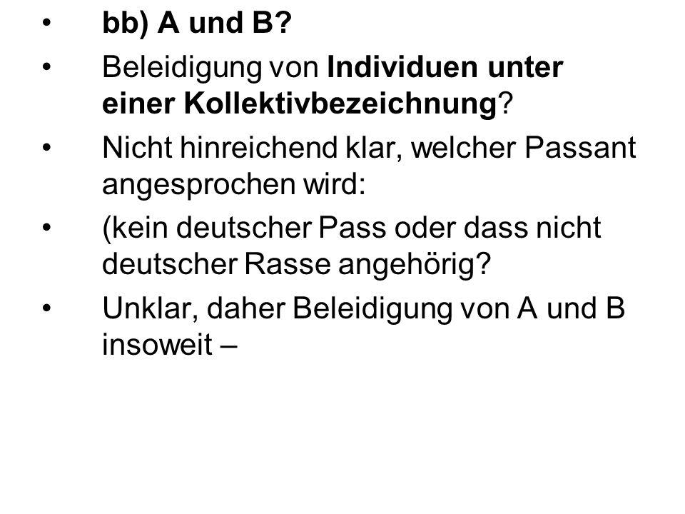 bb) A und B? Beleidigung von Individuen unter einer Kollektivbezeichnung? Nicht hinreichend klar, welcher Passant angesprochen wird: (kein deutscher P
