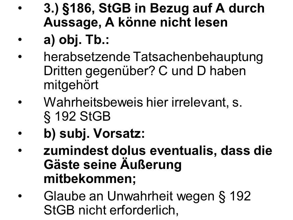 3.) §186, StGB in Bezug auf A durch Aussage, A könne nicht lesen a) obj. Tb.: herabsetzende Tatsachenbehauptung Dritten gegenüber? C und D haben mitge