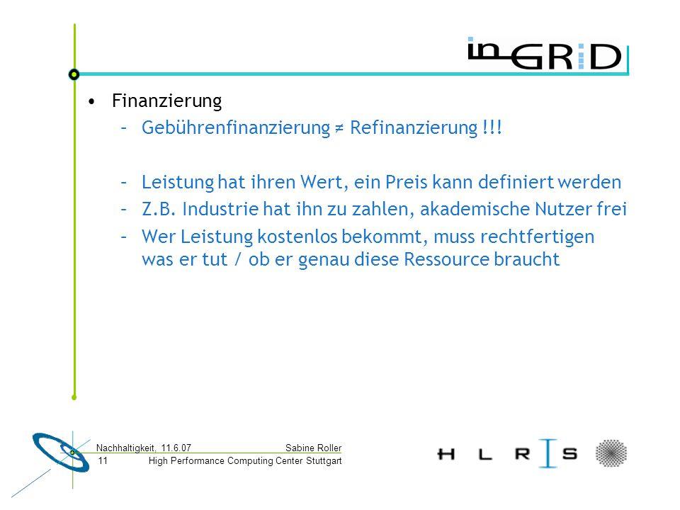 High Performance Computing Center Stuttgart Sabine Roller Nachhaltigkeit, 11.6.07 11 Finanzierung –Gebührenfinanzierung ≠ Refinanzierung !!.