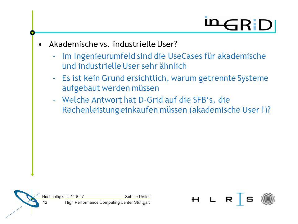 High Performance Computing Center Stuttgart Sabine Roller Nachhaltigkeit, 11.6.07 12 Akademische vs.