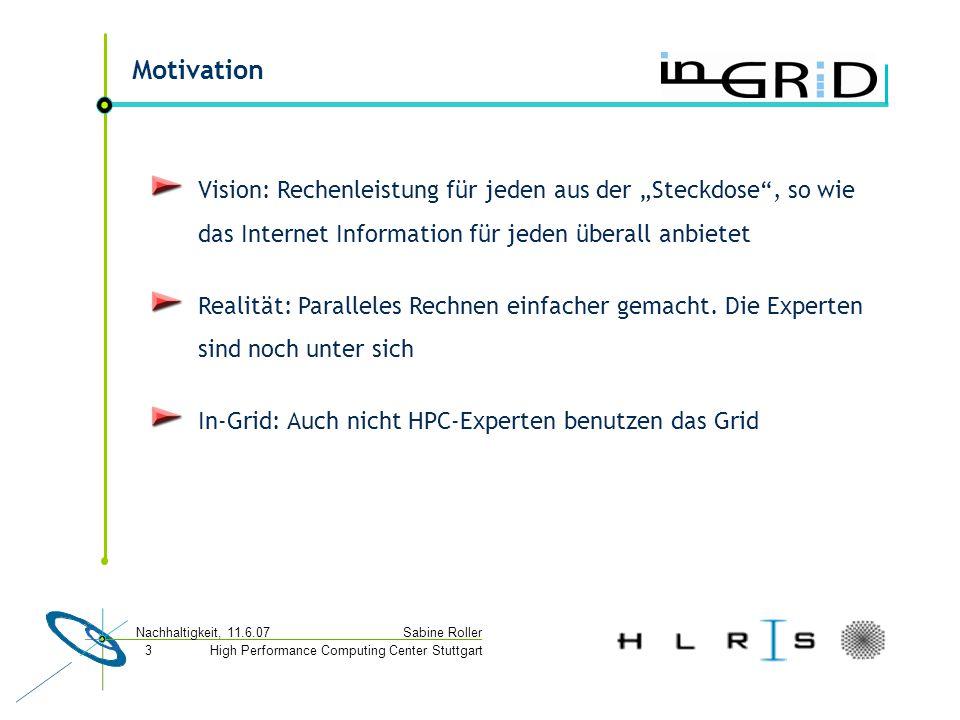 """High Performance Computing Center Stuttgart Sabine Roller Nachhaltigkeit, 11.6.07 3 Motivation Vision: Rechenleistung für jeden aus der """"Steckdose , so wie das Internet Information für jeden überall anbietet Realität: Paralleles Rechnen einfacher gemacht."""
