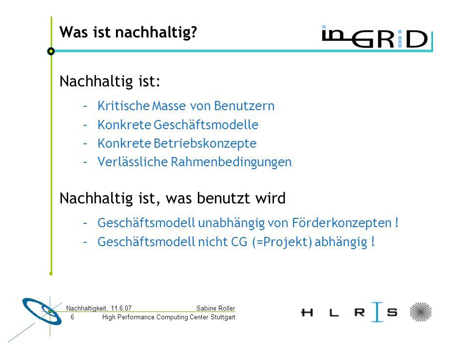 High Performance Computing Center Stuttgart Sabine Roller Nachhaltigkeit, 11.6.07 6 Was ist nachhaltig.