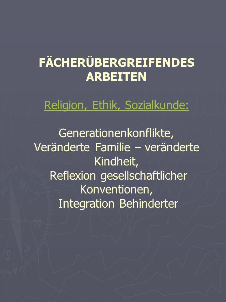 FÄCHERÜBERGREIFENDES ARBEITEN Religion, Ethik, Sozialkunde: Generationenkonflikte, Veränderte Familie – veränderte Kindheit, Reflexion gesellschaftlic
