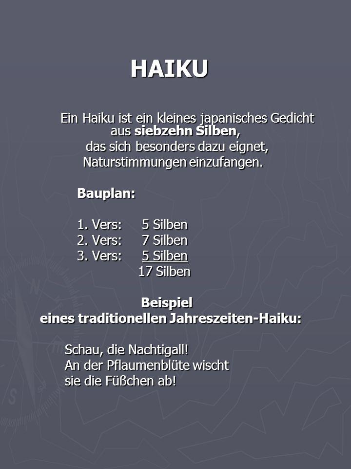 HAIKU HAIKU Ein Haiku ist ein kleines japanisches Gedicht aus siebzehn Silben, Ein Haiku ist ein kleines japanisches Gedicht aus siebzehn Silben, das