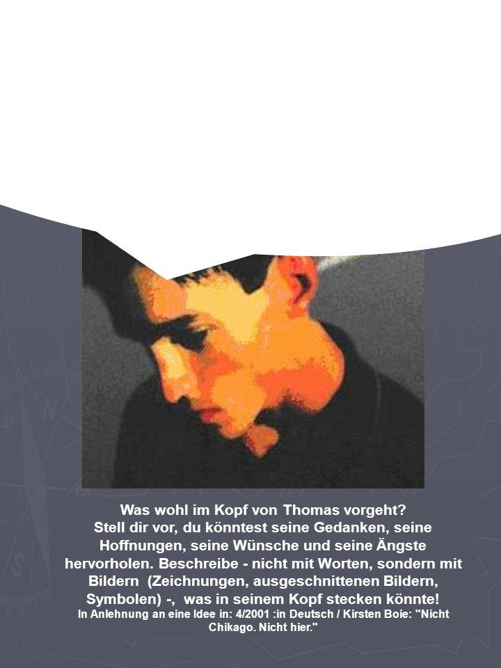 Was wohl im Kopf von Thomas vorgeht? Stell dir vor, du könntest seine Gedanken, seine Hoffnungen, seine Wünsche und seine Ängste hervorholen. Beschrei