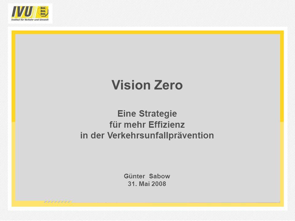 Vision Zero Eine Strategie für mehr Effizienz in der Verkehrsunfallprävention Günter Sabow 31. Mai 2008