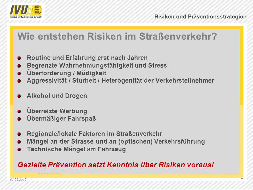 03.06.20157 Risiken und Präventionsstrategien Wie entstehen Risiken im Straßenverkehr? Routine und Erfahrung erst nach Jahren Begrenzte Wahrnehmungsfä