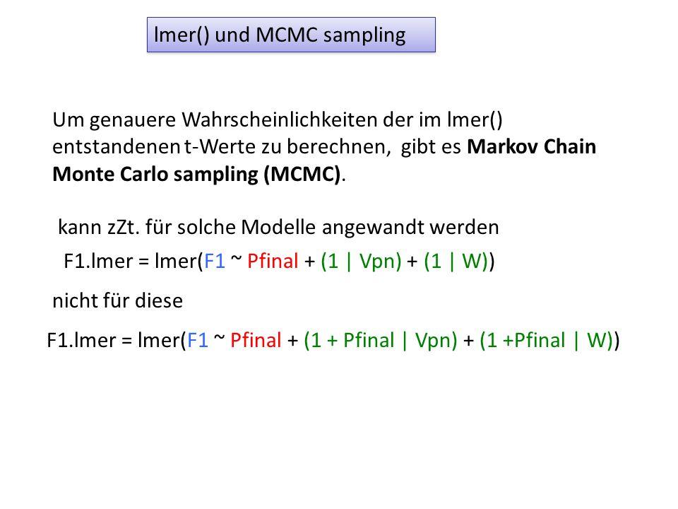lmer() und MCMC sampling Um genauere Wahrscheinlichkeiten der im lmer() entstandenen t-Werte zu berechnen, gibt es Markov Chain Monte Carlo sampling (MCMC).
