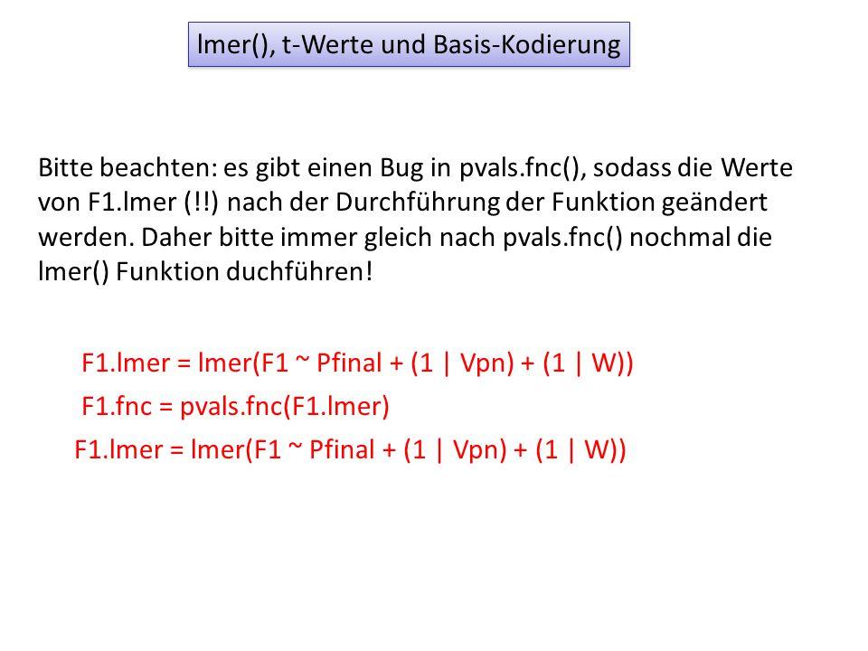 lmer(), t-Werte und Basis-Kodierung Bitte beachten: es gibt einen Bug in pvals.fnc(), sodass die Werte von F1.lmer (!!) nach der Durchführung der Funktion geändert werden.