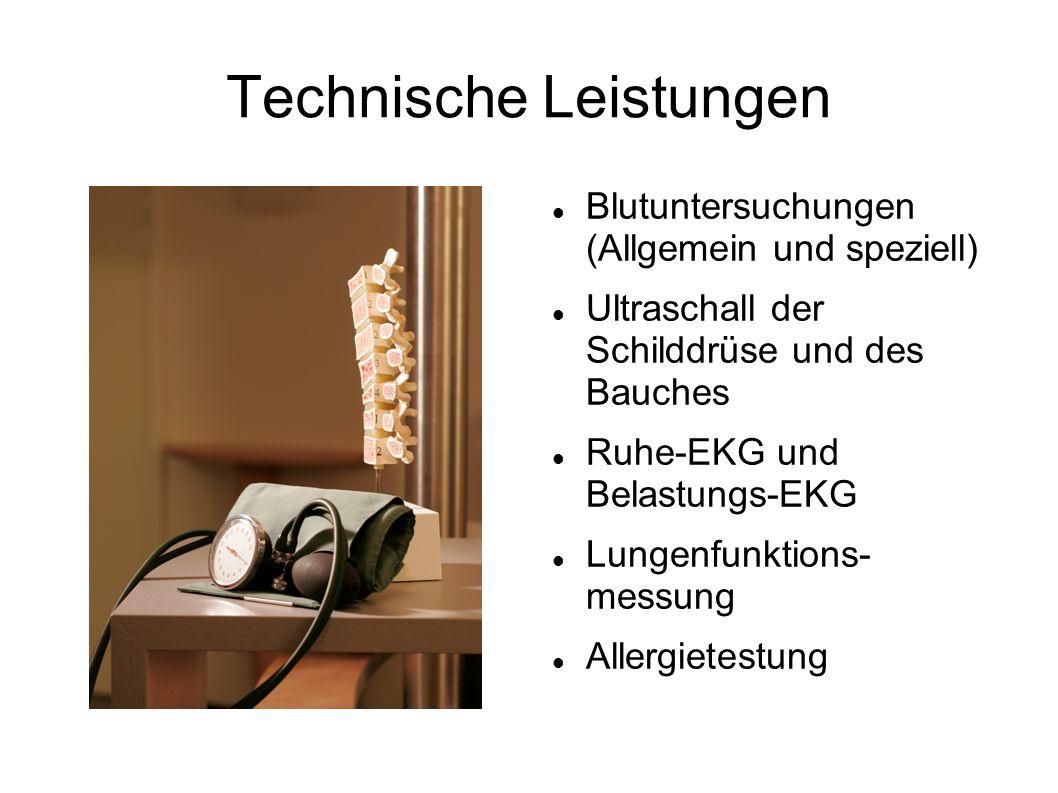 Technische Leistungen Blutuntersuchungen (Allgemein und speziell) Ultraschall der Schilddrüse und des Bauches Ruhe-EKG und Belastungs-EKG Lungenfunktions- messung Allergietestung
