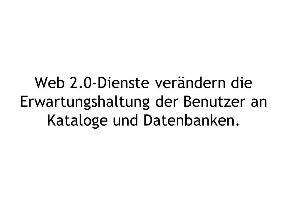 Web 2.0-Dienste verändern die Erwartungshaltung der Benutzer an Kataloge und Datenbanken.