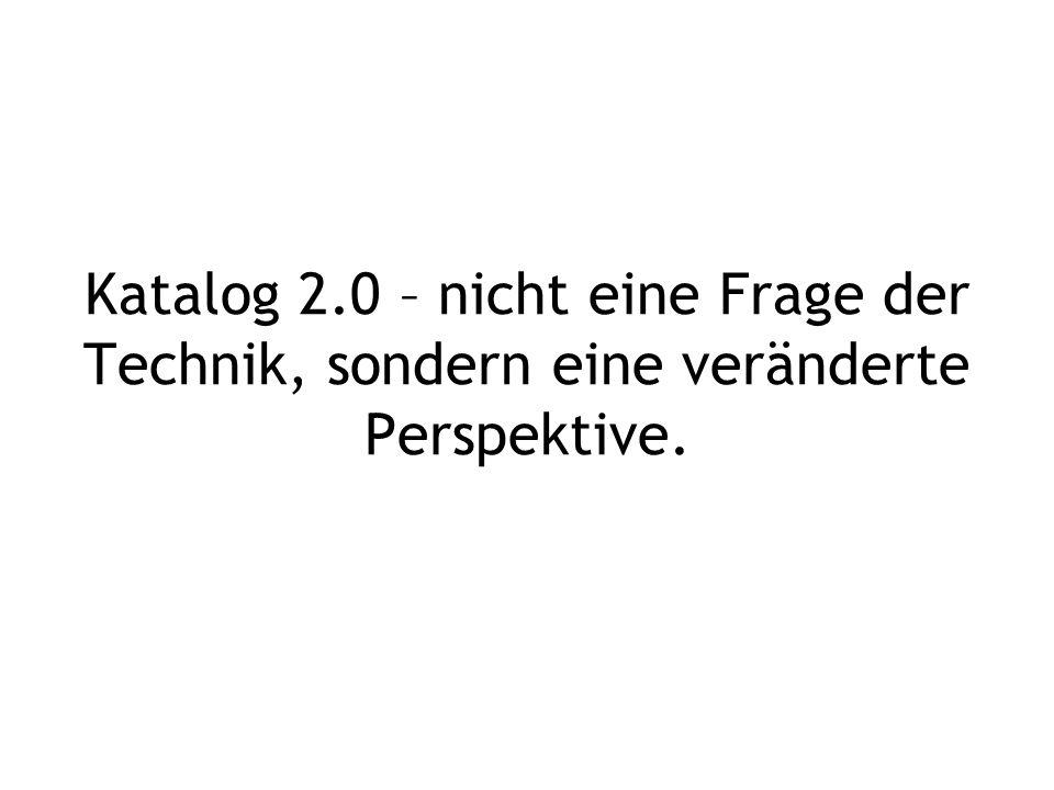 Katalog 2.0 – nicht eine Frage der Technik, sondern eine veränderte Perspektive.