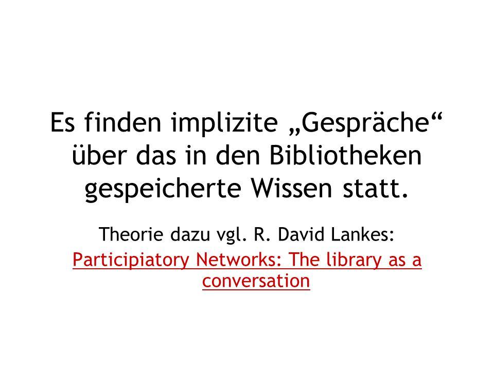 """Es finden implizite """"Gespräche über das in den Bibliotheken gespeicherte Wissen statt."""