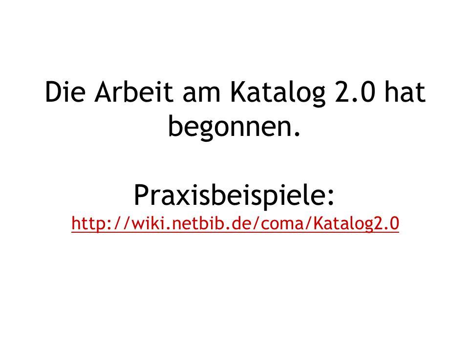 Die Arbeit am Katalog 2.0 hat begonnen. Praxisbeispiele: http://wiki.netbib.de/coma/Katalog2.0