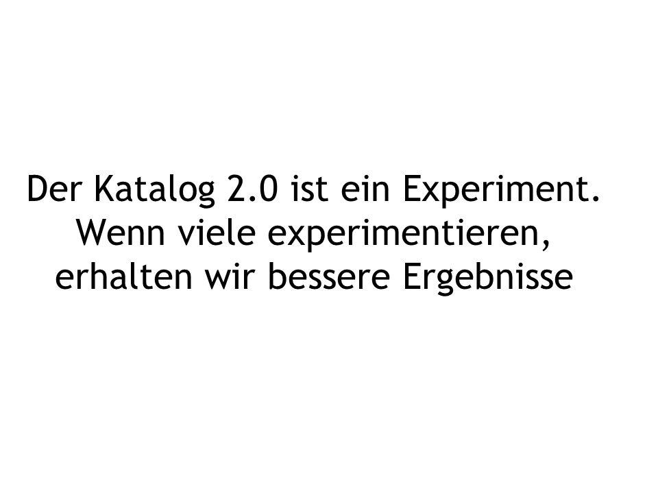 Der Katalog 2.0 ist ein Experiment. Wenn viele experimentieren, erhalten wir bessere Ergebnisse