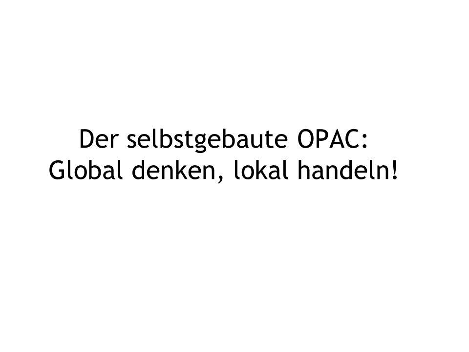 Der selbstgebaute OPAC: Global denken, lokal handeln!