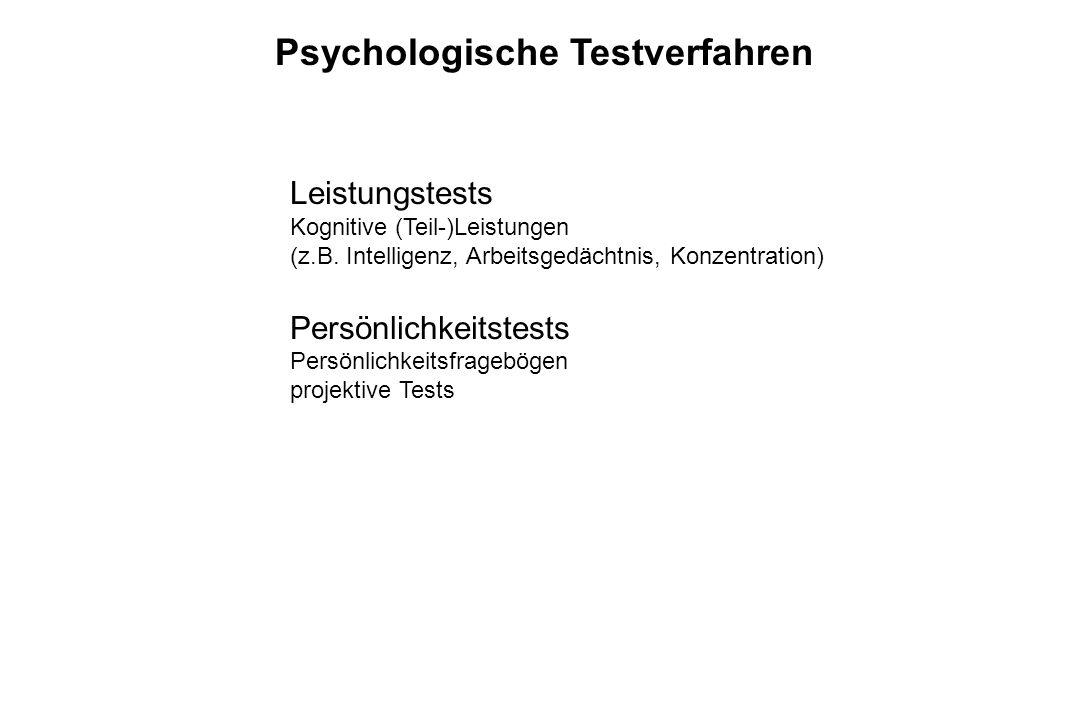 Psychologische Testverfahren Leistungstests Kognitive (Teil-)Leistungen (z.B. Intelligenz, Arbeitsgedächtnis, Konzentration) Persönlichkeitstests Pers