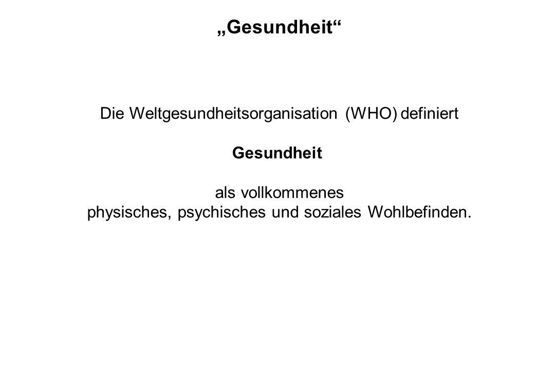 """""""Gesundheit"""" Die Weltgesundheitsorganisation (WHO) definiert Gesundheit als vollkommenes physisches, psychisches und soziales Wohlbefinden."""