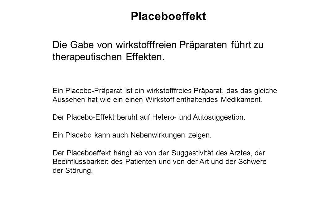 Placeboeffekt Die Gabe von wirkstofffreien Präparaten führt zu therapeutischen Effekten. Ein Placebo-Präparat ist ein wirkstofffreies Präparat, das da