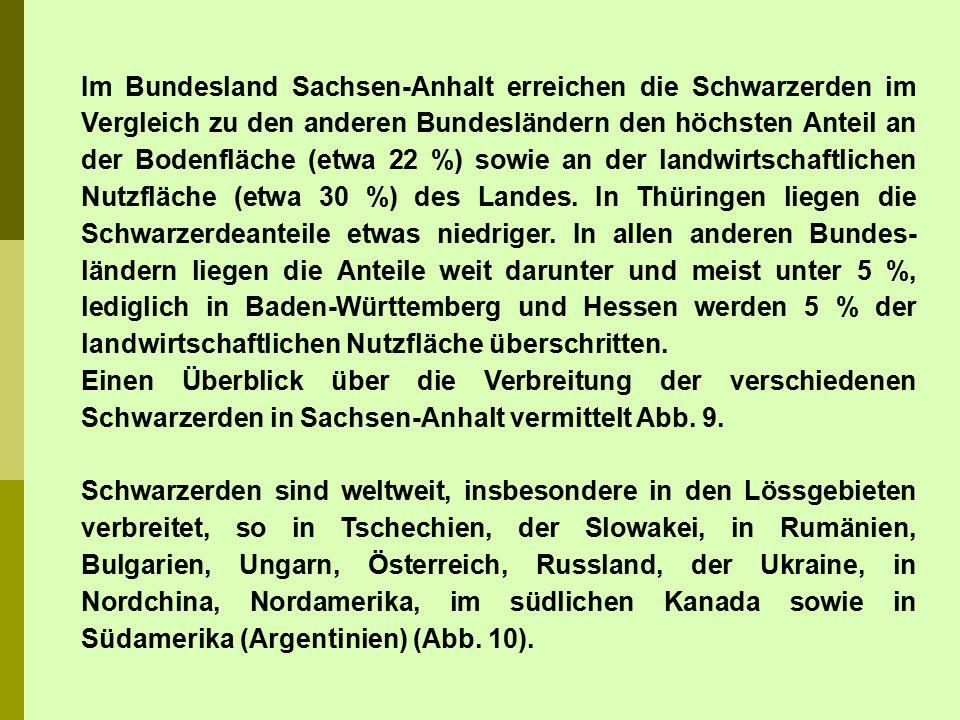 Im Bundesland Sachsen-Anhalt erreichen die Schwarzerden im Vergleich zu den anderen Bundesländern den höchsten Anteil an der Bodenfläche (etwa 22 %) s