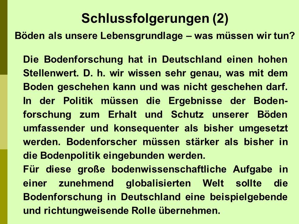 Die Bodenforschung hat in Deutschland einen hohen Stellenwert. D. h. wir wissen sehr genau, was mit dem Boden geschehen kann und was nicht geschehen d