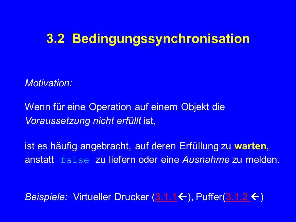 synchronized public boolean request(boolean special) { if(special){ if(specialbusy) specialfree.wait(); else specialbusy = true; else /* normal */ { if(normalbusy & specialbusy) printerfree.wait(); if(normalbusy) specialbusy = true; else {normalbusy = true; return false;} } return true; } synchronized public void release(boolean special) { if(special) if(specialfree.waiting()>0) specialfree.signal(); else {specialbusy = false; printerfree.signal(); else /* normal */ { normalbusy = false; printerfree.signal(); } } (ist korrekt für jede der 3 signal -Varianten)