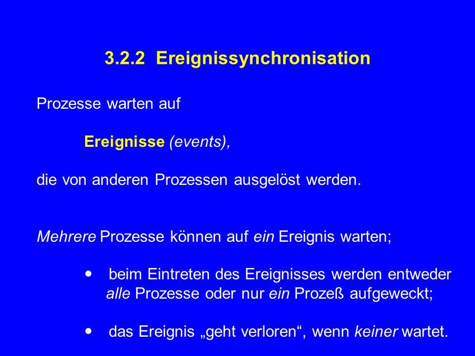 3.2.2 Ereignissynchronisation Prozesse warten auf Ereignisse (events), die von anderen Prozessen ausgelöst werden.