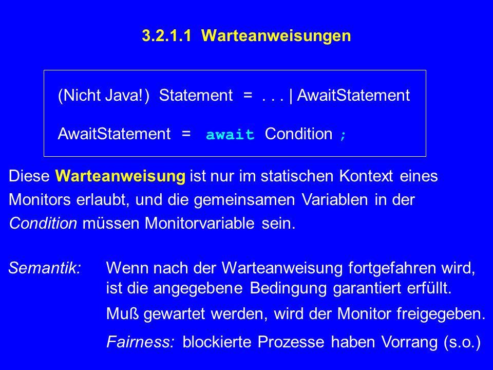 Beispiel Drucker (3.1.1  ), hier nur mit request3.1.1 und vereinfachtem release : class Printer { private Thread owner; public synchronized void request() { await owner==null; owner = Thread.currentThread(); } public synchronized void release() { owner = null; } .
