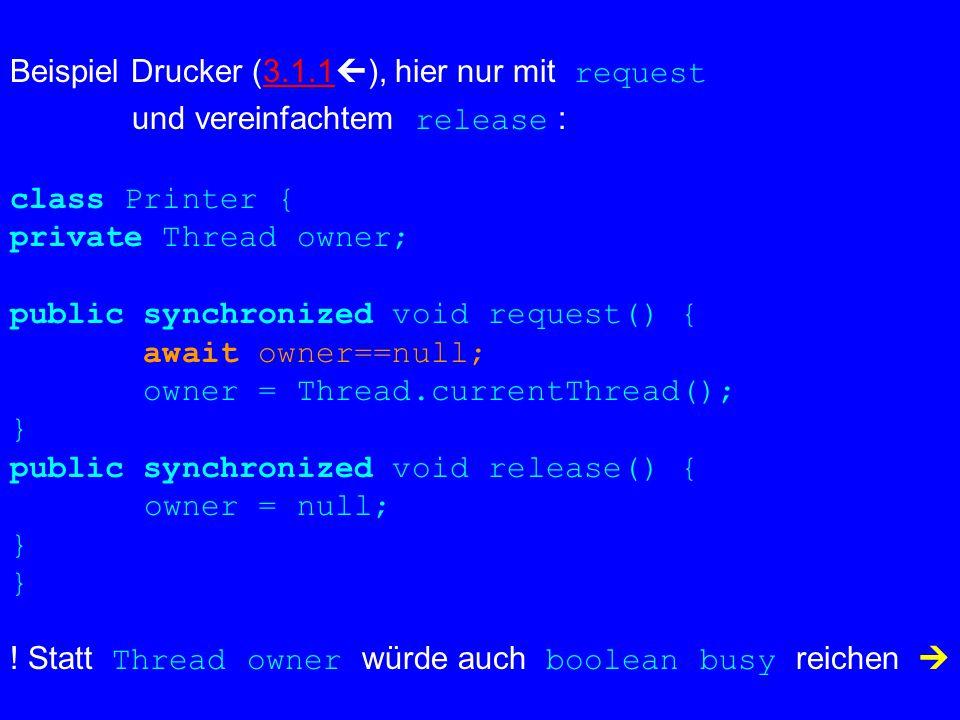 Beispiel Sperre (3.1.5  ):3.1.5 class Lock { private boolean lock; public synchronized void lock() { await !lock; lock = true; } public synchronized void unlock() { lock = false; } .