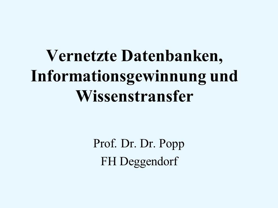 Vernetzte Datenbanken, Informationsgewinnung und Wissenstransfer Prof. Dr. Dr. Popp FH Deggendorf