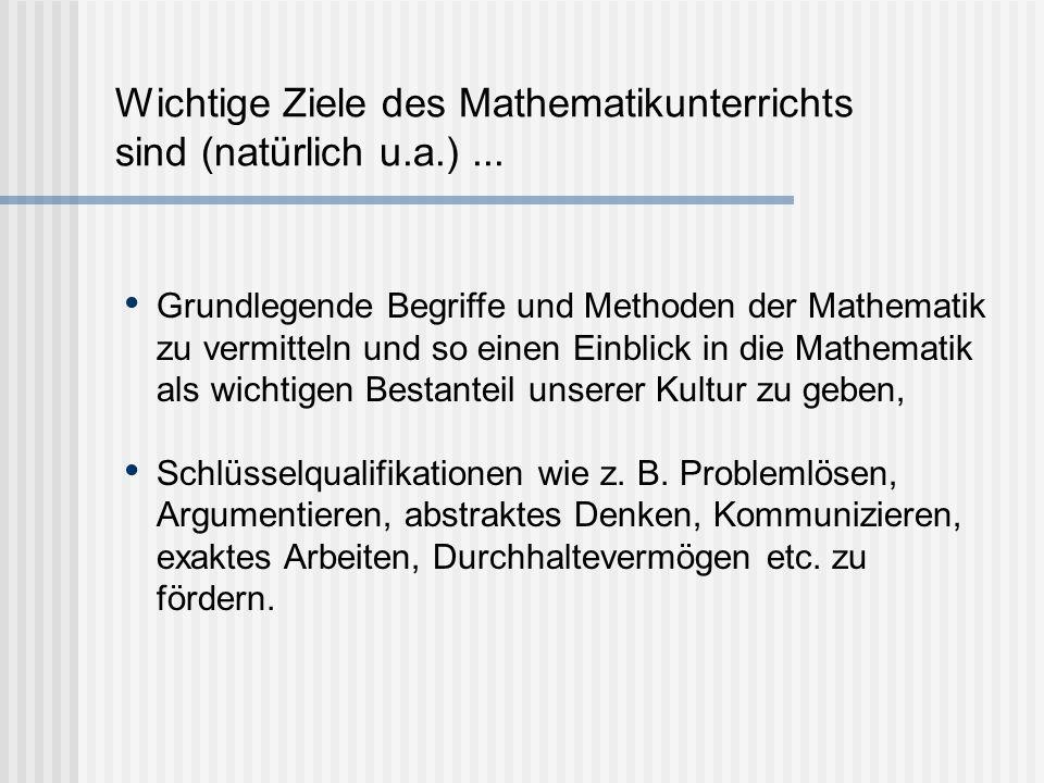 Wichtige Ziele des Mathematikunterrichts sind (natürlich u.a.)...
