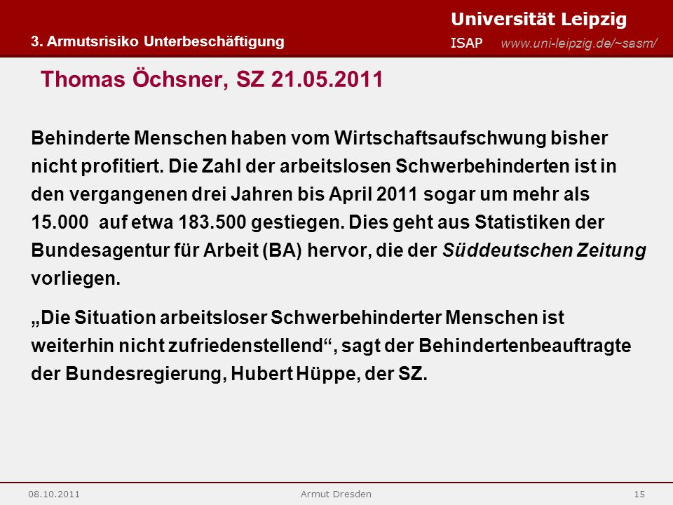 Universität Leipzig ISAP www.uni-leipzig.de/~sasm/ 08.10.2011Armut Dresden15 Thomas Öchsner, SZ 21.05.2011 Behinderte Menschen haben vom Wirtschaftsau
