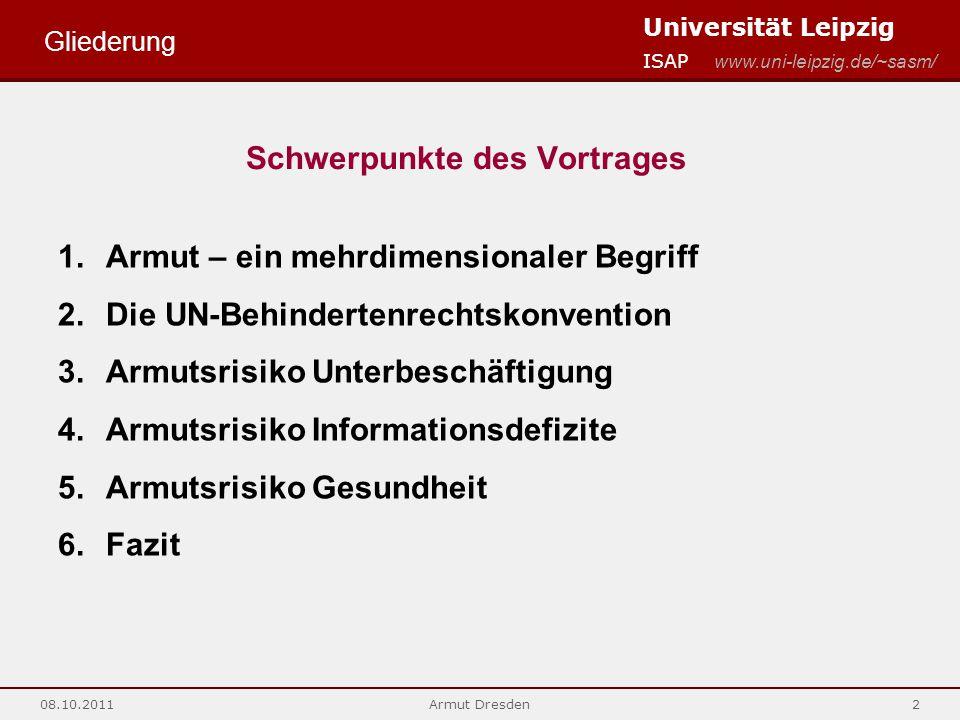 Universität Leipzig ISAP www.uni-leipzig.de/~sasm/ 08.10.2011Armut Dresden2 Schwerpunkte des Vortrages 1.Armut – ein mehrdimensionaler Begriff 2.Die U