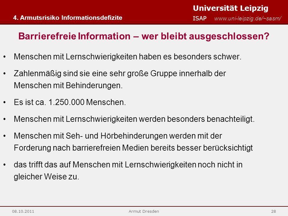 Universität Leipzig ISAP www.uni-leipzig.de/~sasm/ 08.10.2011Armut Dresden28 4. Armutsrisiko Informationsdefizite Barrierefreie Information – wer blei