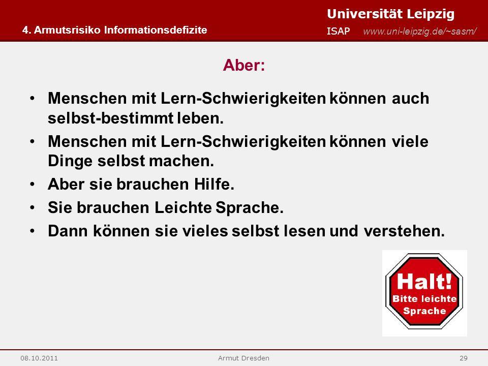 Universität Leipzig ISAP www.uni-leipzig.de/~sasm/ 08.10.2011Armut Dresden29 Aber: Menschen mit Lern-Schwierigkeiten können auch selbst-bestimmt leben.