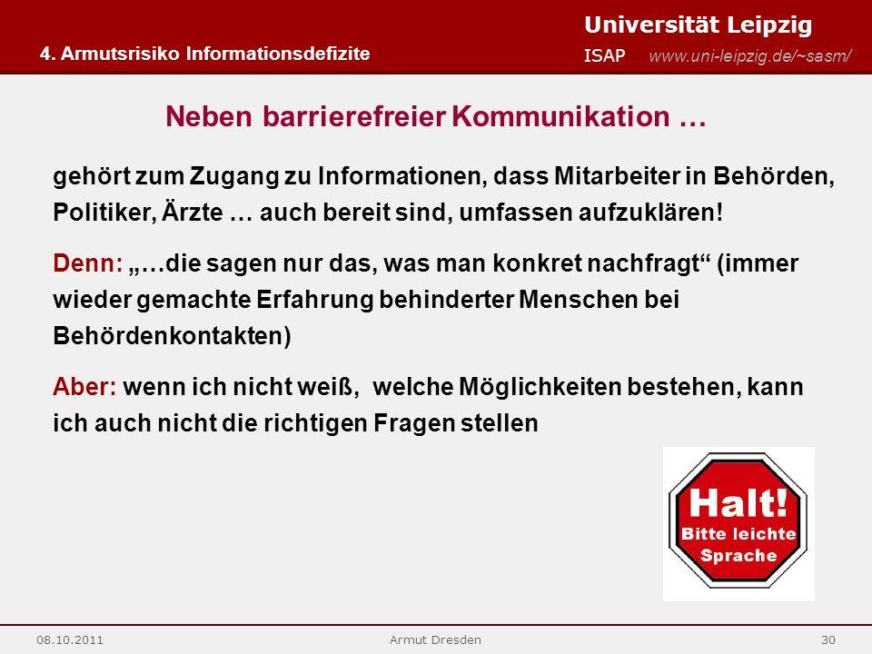 Universität Leipzig ISAP www.uni-leipzig.de/~sasm/ 08.10.2011Armut Dresden30 Neben barrierefreier Kommunikation … 4. Armutsrisiko Informationsdefizite
