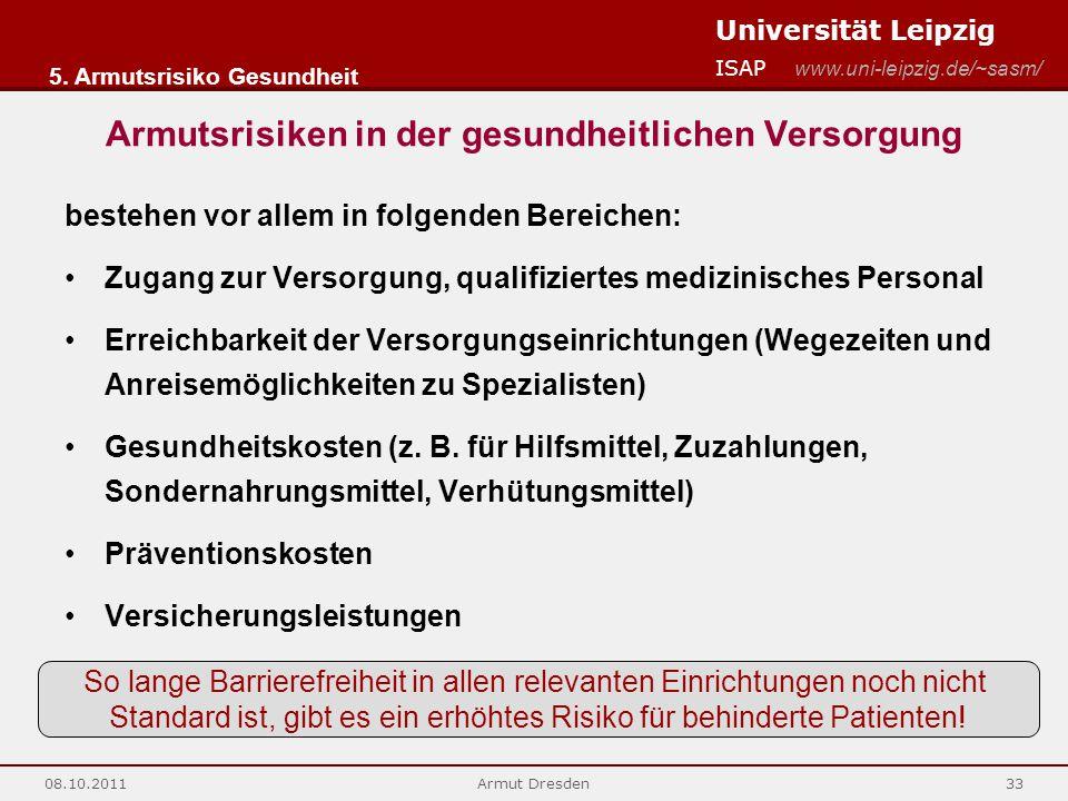 Universität Leipzig ISAP www.uni-leipzig.de/~sasm/ 08.10.2011Armut Dresden33 Armutsrisiken in der gesundheitlichen Versorgung bestehen vor allem in fo
