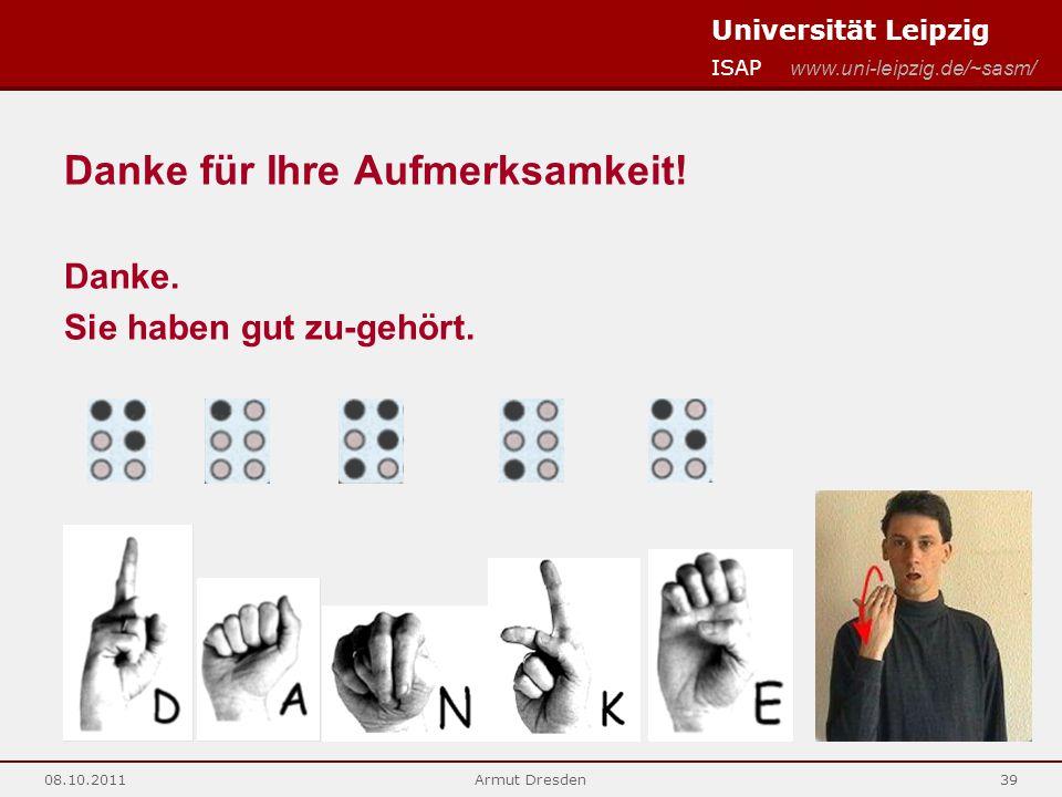 Universität Leipzig ISAP www.uni-leipzig.de/~sasm/ 08.10.2011Armut Dresden39 Danke für Ihre Aufmerksamkeit! Danke. Sie haben gut zu-gehört.