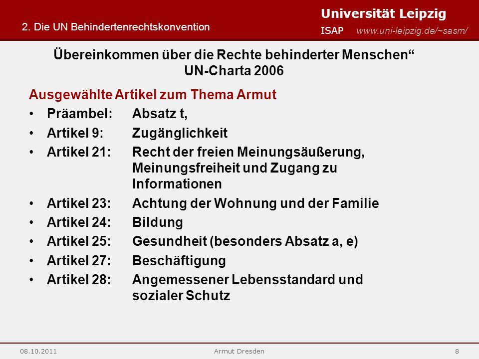 Universität Leipzig ISAP www.uni-leipzig.de/~sasm/ 08.10.2011Armut Dresden8 Ausgewählte Artikel zum Thema Armut Präambel: Absatz t, Artikel 9: Zugängl