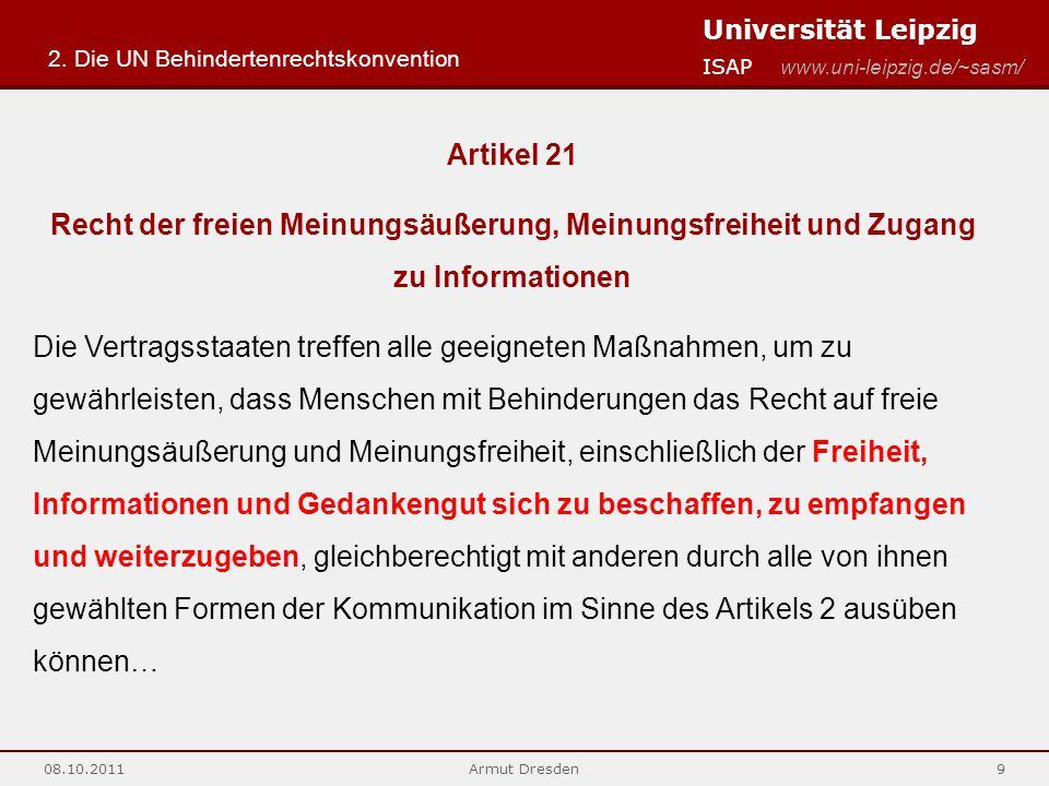 Universität Leipzig ISAP www.uni-leipzig.de/~sasm/ 08.10.2011Armut Dresden9 Artikel 21 Recht der freien Meinungsäußerung, Meinungsfreiheit und Zugang