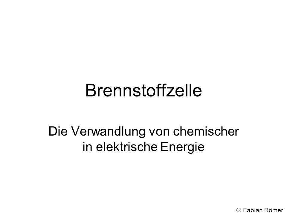 Brennstoffzelle Die Verwandlung von chemischer in elektrische Energie © Fabian Römer