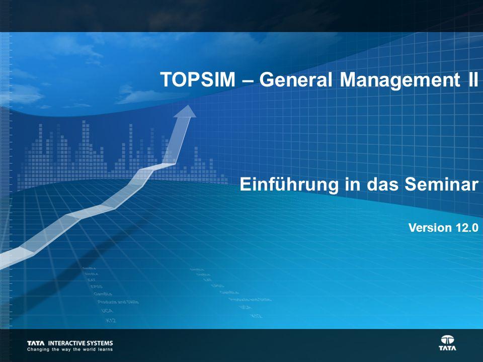 TOPSIM – General Management II Einführung in das Seminar Version 12.0