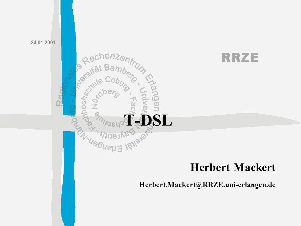 Herbert Mackert Herbert.Mackert@RRZE.uni-erlangen.de 24.01.2001 T-DSL