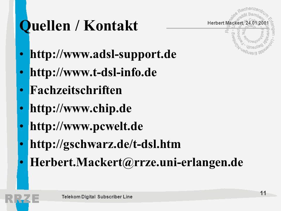11 Herbert Mackert, 24.01.2001 Telekom Digital Subscriber Line Quellen / Kontakt http://www.adsl-support.de http://www.t-dsl-info.de Fachzeitschriften